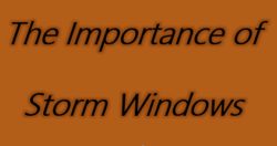 The Importance of Storm Windows!
